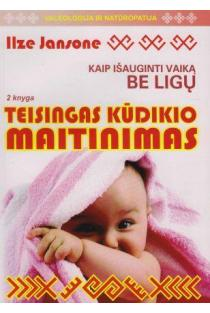 Teisingas kūdikio maitinimas, 2 knyga   Ilze Jansone