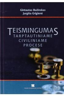 Teismingumas tarptautiniame civiliniame procese | Gintaras Bužinskas, Jurgita Grigienė