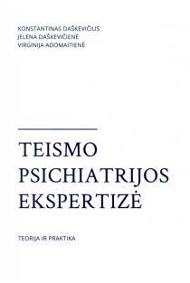 Teismo psichiatrijos ekspertizė. Teorija ir praktika | Jelena Daškevičienė, Konstantinas Daškevičius, Virginija Adomaitienė