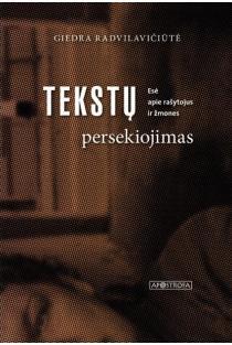 Tekstų persekiojimas. Esė apie rašytojus ir žmones | Giedra Radvilavičiūtė