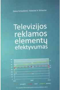 Televizijos reklamos elementų efektyvumas | Daiva Sirtautienė, Vytautas V. Sirtautas