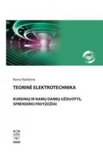 Teorinė elektrotechnika. Kursinių ir namų darbų užduotys, sprendimo pavyzdžiai | Roma Račkienė