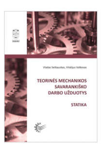 Teorinės mechanikos savarankiško darbo užduotys. Statika   Vladas Setkauskas, Vitalijus Volkovas