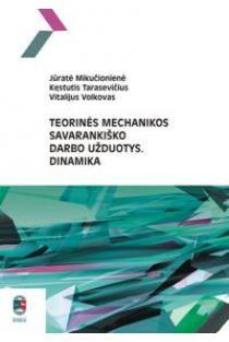 Teorinės mechanikos savarankiško darbo užduotys. Dinamika | Jūratė Mikučionienė, Kęstutis Tarasevičius ir kt.