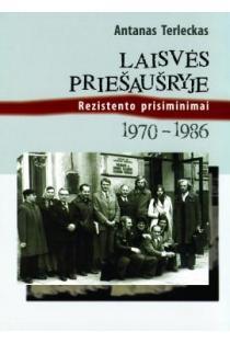 Laisvės priešaušryje: rezistento prisiminimai 1970-1986 | Antanas Terleckas