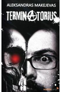 Terminatorius, arba Jaunystės pankrokas | Aleksandras Makejevas