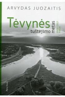 Tėvynės tuštėjimo metas. 2000-2017 m.   Arvydas Juozaitis