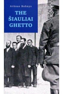 The Šiauliai Ghetto   Arūnas Bubnys