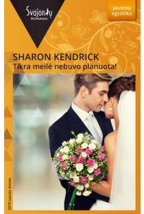 Tikra meilė nebuvo planuota! (Jausmų egzotika) | Sharon Kendrick