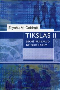 Tikslas II. Sėkmė nepriklauso nuo laimės (minkšti viršeliai) | Eliyahu M. Goldratt