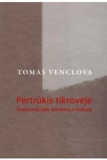 Pertrūkis tikrovėje. Straipsniai apie literatūrą ir kultūrą | Tomas Venclova