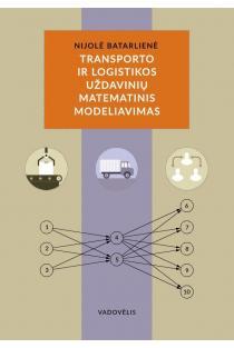 Transporto ir logistikos uždavinių matematinis modeliavimas | Nijolė Batarlienė