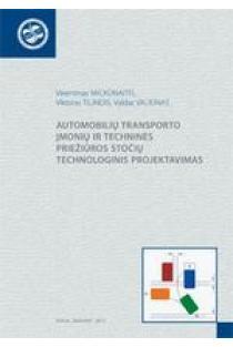 Automobilių transporto įmonių ir techninės priežiūros stočių technologinis projektavimas | V. Mickūnaitis, V. Tilindis, V. Valiūnas