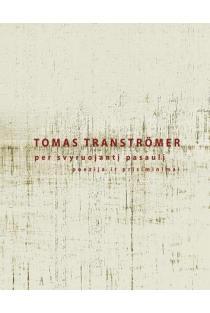 Per svyruojantį pasaulį | Tomas Transtromer