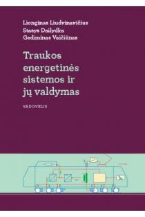 Traukos energetinės sistemos ir jų valdymas | Lionginas Liudvinavičius, Stasys Dailydka, Gediminas Vaičiūnas
