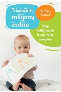 Trisdešimt milijonų žodžių: kaip kalbėjimasis lavina vaiko smegenis | Beth Suskind, Dana Suskind, Leslie Lewinter-Suskind
