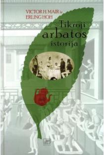 Tikroji arbatos istorija | Victor H. Mair, Erling Hoh