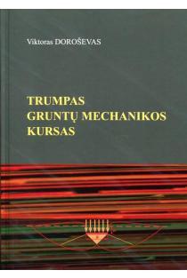 Trumpas gruntų mechanikos kursas | Viktoras Doroševas
