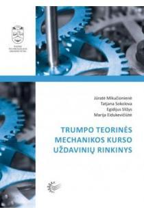 Trumpo teorinės mechanikos kurso uždavinių rinkinys | Jūratė Mikučionienė,Tatjana Sokolova, Egidijus Sližys, Marija Eidukevičiūtė