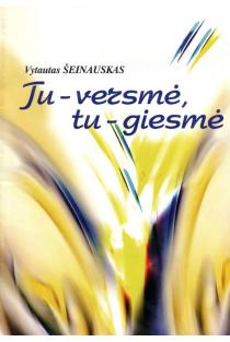 Tu - versmė, tu - giesmė | Vytautas Šeinauskas