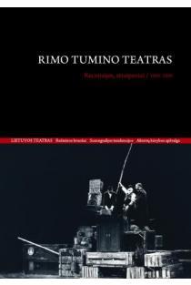 Rimo Tumino teatras. Recenzijos, straipsniai/ 1990–2010 | Sud. Šarūnė Trinkūnaitė