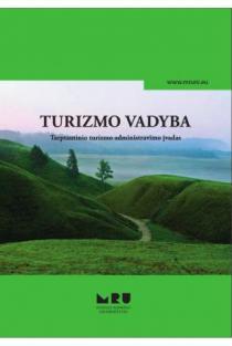 Turizmo vadyba. Tarptautinio turizmo administravimo įvadas | Alvydas Baležentis, Brigita Žuromskaitė