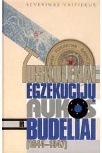 Tuskulėnai: egzekucijų aukos ir budeliai 1944-1947   Severinas Vaitiekus