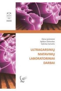 Ultragarsinių matavimų laboratoriniai darbai | Elena Jasiūnienė, Egidijus Žukauskas ir kt.