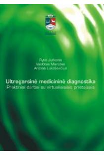 Ultragarsinė medicininė diagnostika. Praktiniai darbai su virtualiaisiais prietaisais | Rytis Jurkonis, Vaidotas Marozas ir kt.