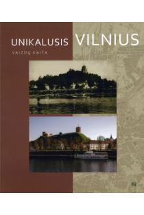 Unikalusis Vilnius. Vaizdų kaita | Sud. Vytas V. Petrošius