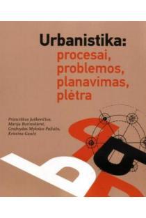 Urbanistika: procesai, problemos, planavimas, plėtra | Pranciškus Juškevičius, Marija Burinskienė ir kt.
