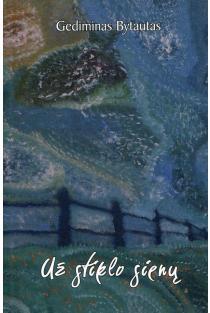 Už stiklo sienų | Gediminas Bytautas