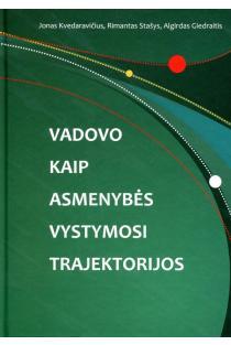 Vadovo kaip asmenybės vystymosi trajektorijos | Jonas Kvedaravičius, Rimantas Stašys, Algirdas Giedraitis
