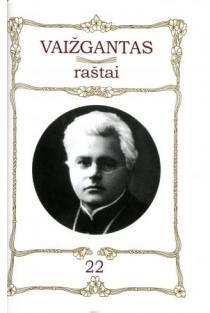 Vaižgantas. Raštai T. 22 | Parengė Vytautas Vanagas