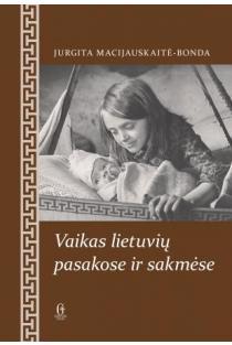 Vaikas lietuvių pasakose ir sakmėse | Jurgita Macijauskaitė-Bonda