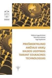 Priešmokyklinio amžiaus vaikų kalbos ugdymas taikant edukacines technologijas | Aldona Augustinienė, Rūta Burinskienė, Inga Kajokienė