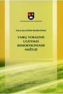 Vaikų vokalinis ugdymas ikimokykliniame amžiuje   Vaiva Jucevičiūtė-Bartkevičienė