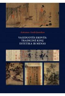 Vaizduotės erdvės: tradicinė kinų estetika ir menas | Antanas Andrijauskas