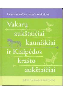 Vakarų aukštaičiai kauniškiai ir Klaipėdos krašto aukštaičiai | Sudarė: Rima Bacevičiūtė, Danguolė Mikulėnienė, Vilija Salienė