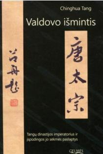 Valdovo išmintis. Tangų dinastijos imperatorius ir įspūdingos jo sėkmės paslaptys | Chinghua Tang