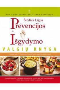Širdies ligos prevencijos ir išgydymo valgių knyga | Ann Crile Esselstyn, Jane Esselstyn