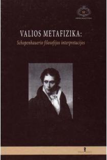 Valios metafizika: Schopenhauerio filosofijos interpretacijos | Sud. Antanas Andrijauskas