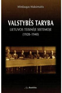 Valstybės taryba Lietuvos teisinėje sistemoje 1928–1940 | Mindaugas Maksimaitis