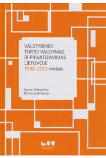 Valstybinio turto valdymas ir privatizavimas Lietuvoje 1992-2012 metais | Ramūnas Birštonas, Stasys Vaitkevičius