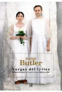 Vargas dėl lyties. Feminizmas ir tapatybės apvertimas | Judith Butler