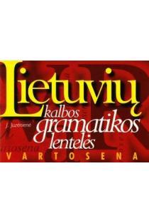 Lietuvių kalbos gramatikos lentelės. Vartosena | Janė Juzėnienė