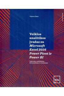 Veiklos analitikos įvadas su Microsoft Excel 2016 Power Pivot ir Power BI | Vigintas Šakys
