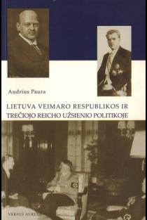Lietuva Veimaro Respublikos ir Trečiojo Reicho užsienio politikoje | Audrius Paura