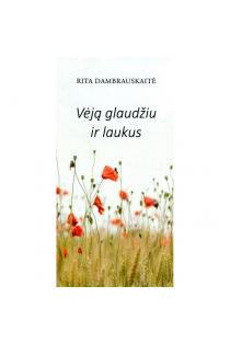 Vėją glaudžiu ir laukus | Rita Dambrauskaitė