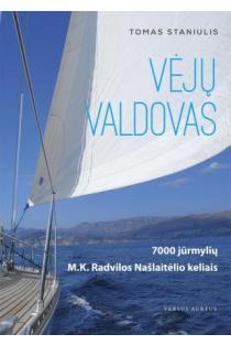 Vėjų valdovas. 7000 jūrmylių M. K. Radvilos Našlaitėlio kelias | Tomas Staniulis